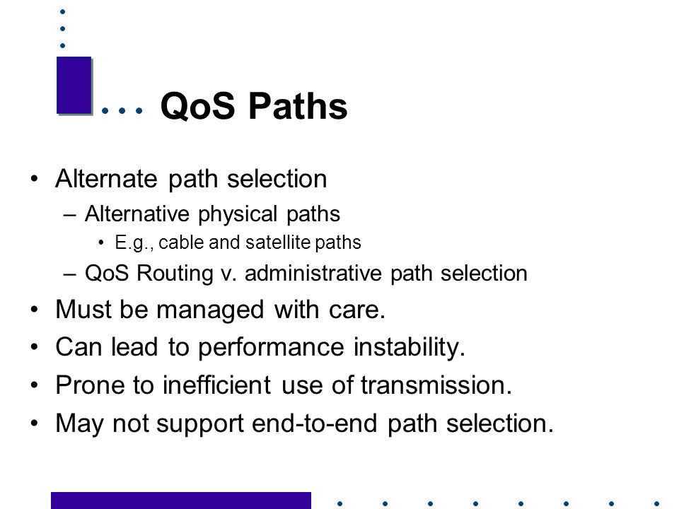 24 QoS Paths Alternate path selection –Alternative physical paths E.g., cable and satellite paths –QoS Routing v.
