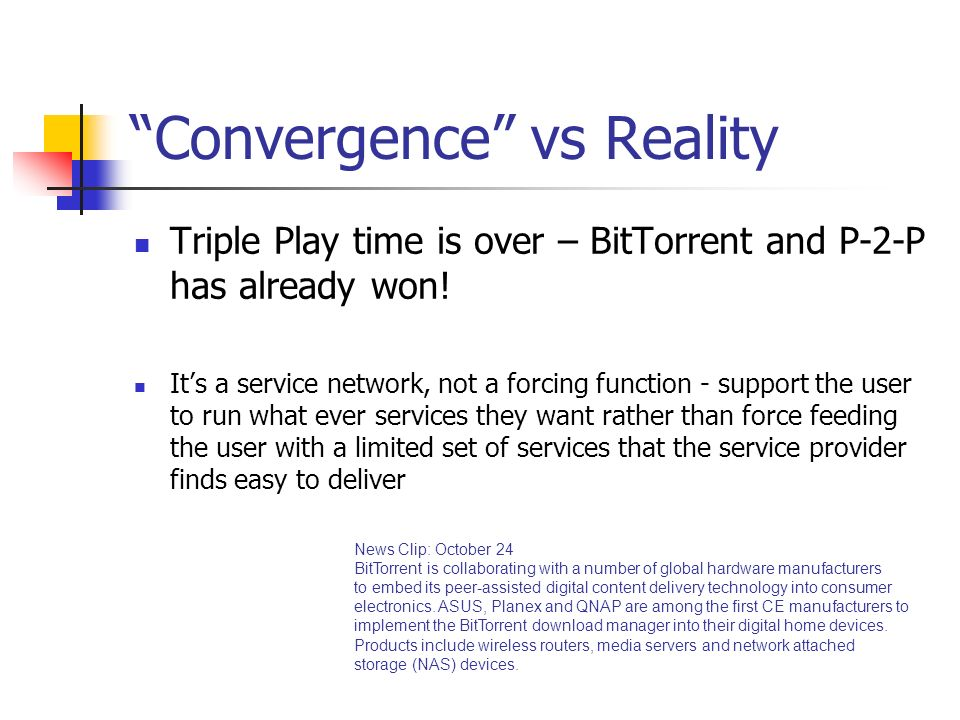 Convergence vs Reality Triple Play time is over – BitTorrent and P-2-P has already won.