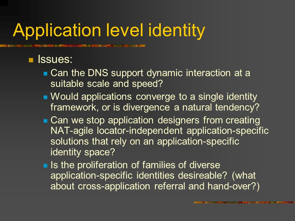 Application level identity Issues: Can the DNS support dynamic interaction at a suitable scale and speed.