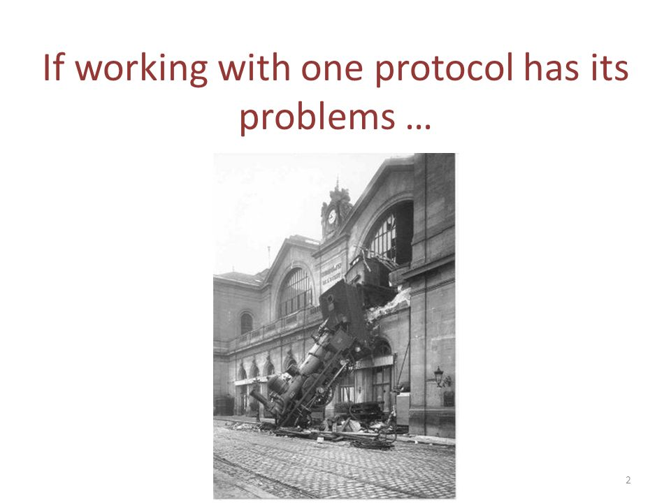If working with one protocol has its problems … 2