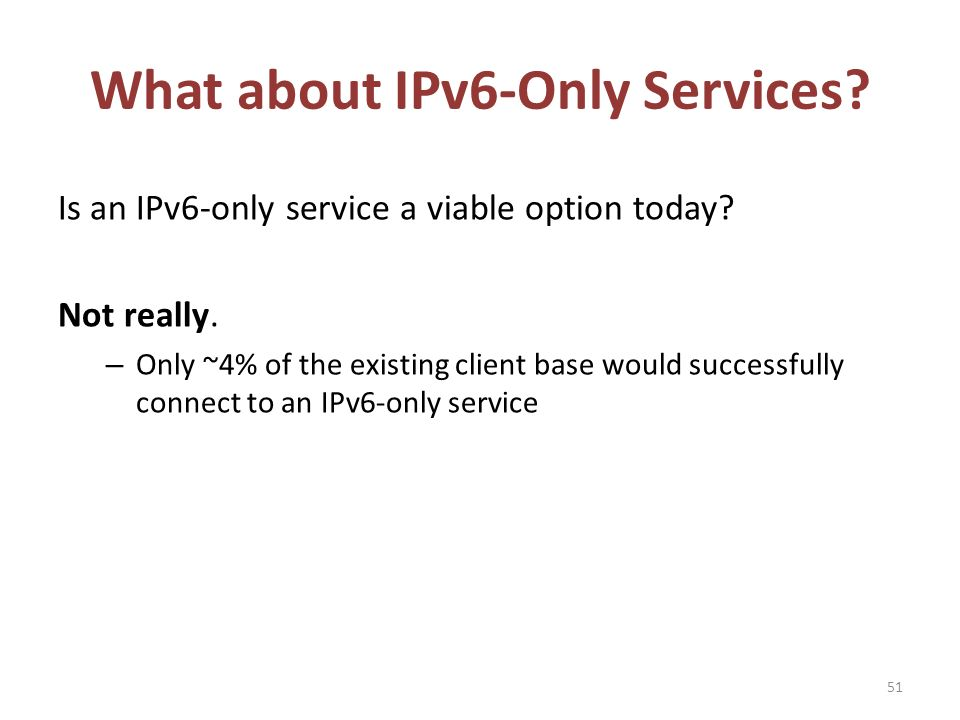 What about IPv6-Only Services. Is an IPv6-only service a viable option today.