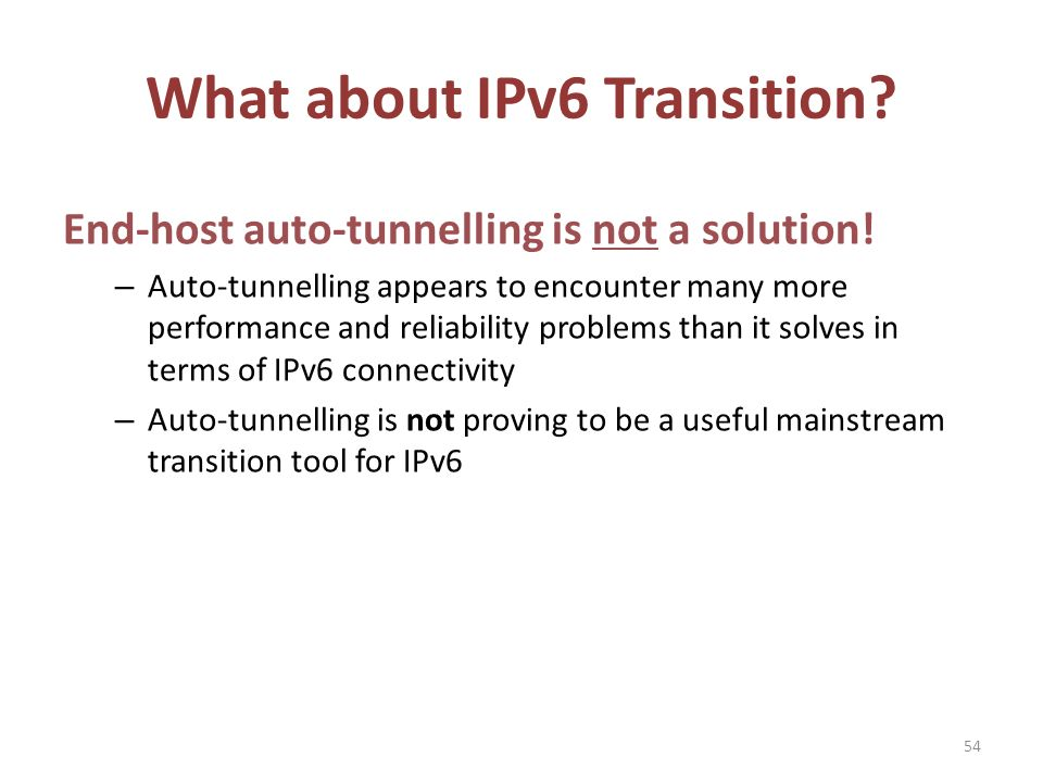 What about IPv6 Transition. End-host auto-tunnelling is not a solution.