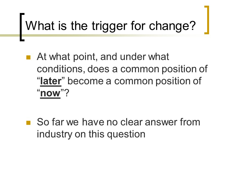 What is the trigger for change.