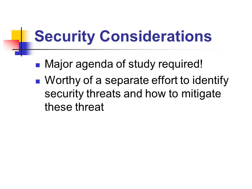 Security Considerations Major agenda of study required.