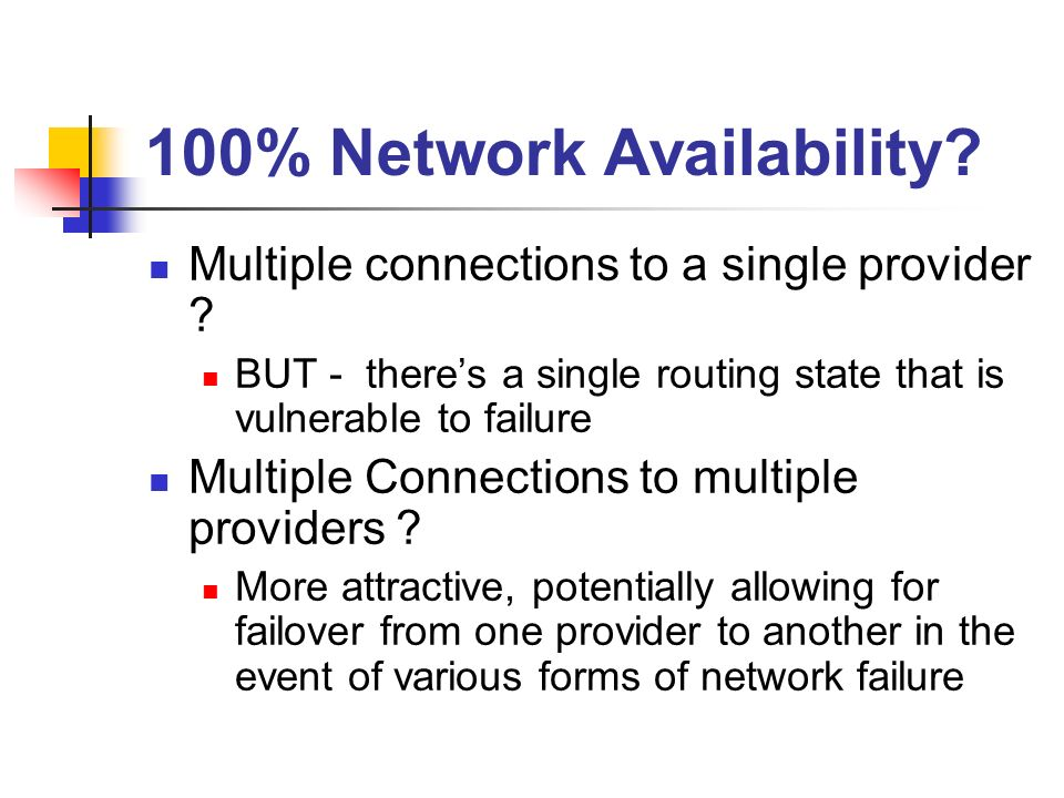 100% Network Availability. Multiple connections to a single provider .