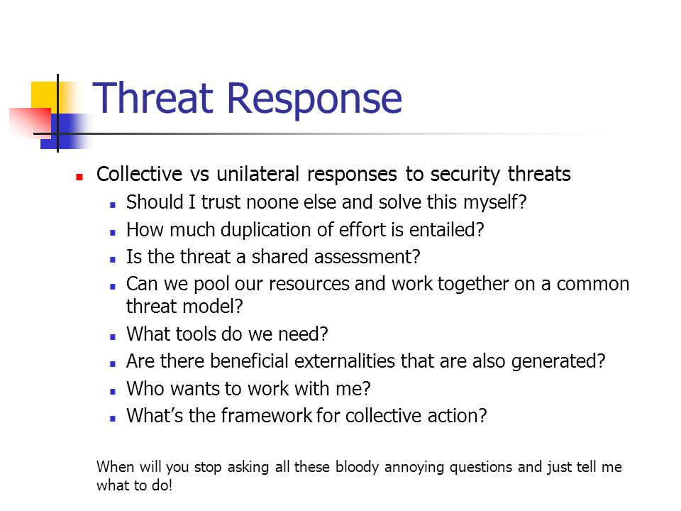 Threat Response Collective vs unilateral responses to security threats Should I trust noone else and solve this myself.