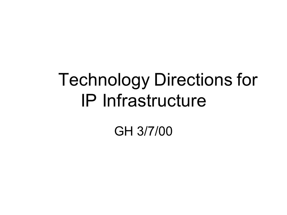Technology Directions for IP Infrastructure GH 3/7/00