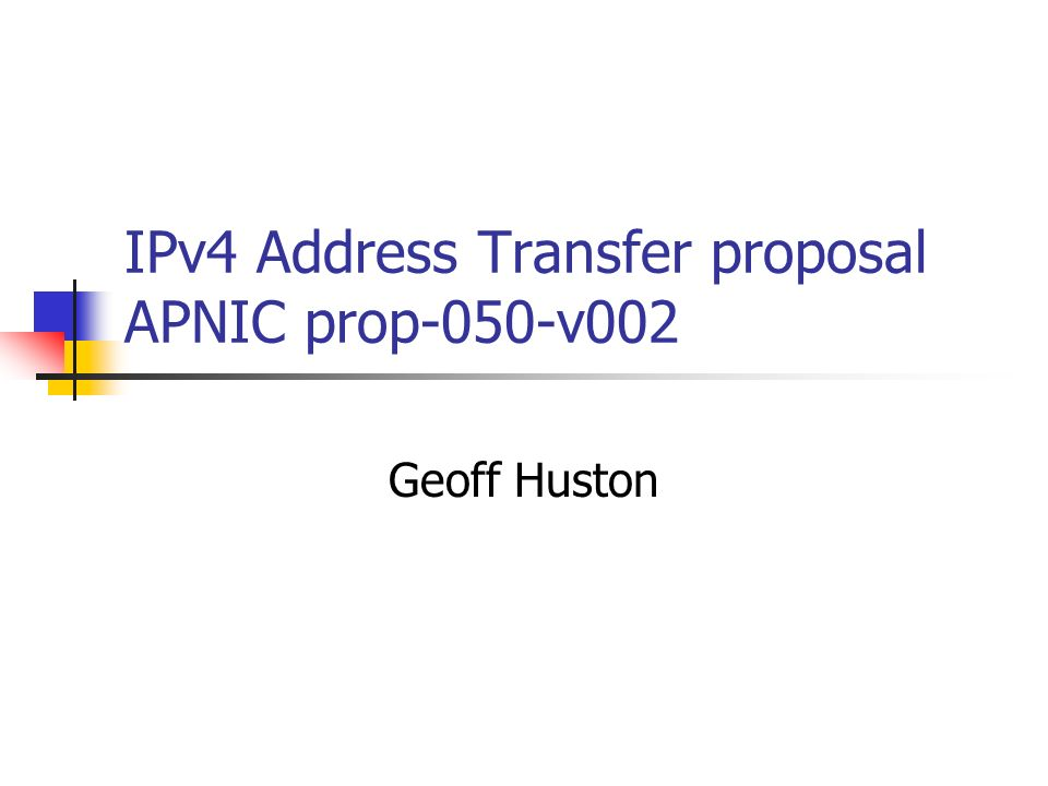 IPv4 Address Transfer proposal APNIC prop-050-v002 Geoff Huston
