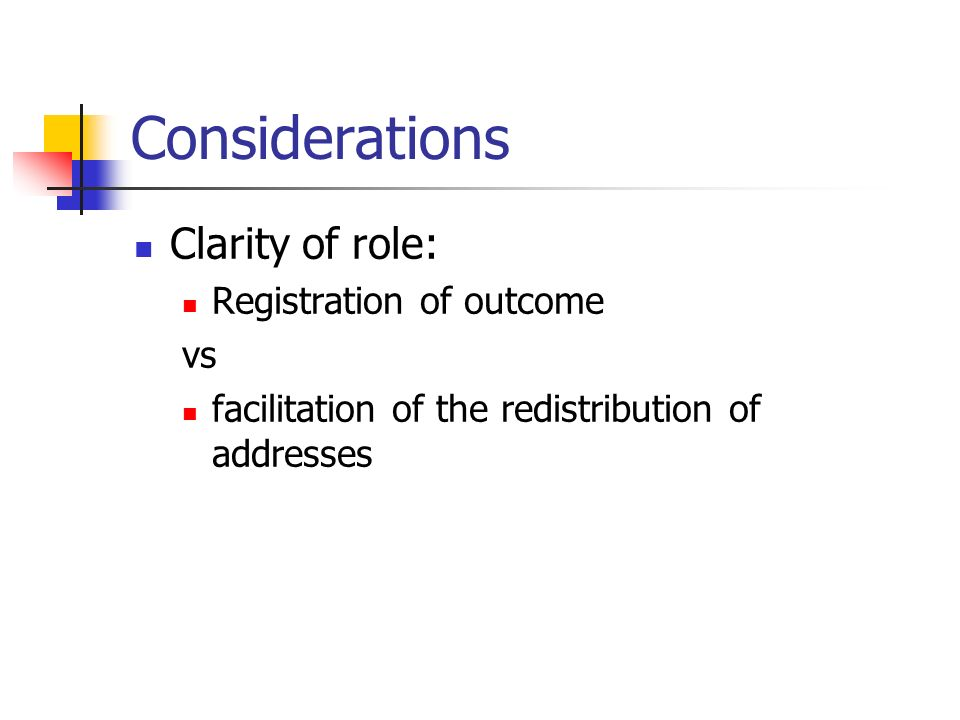 Considerations Clarity of role: Registration of outcome vs facilitation of the redistribution of addresses