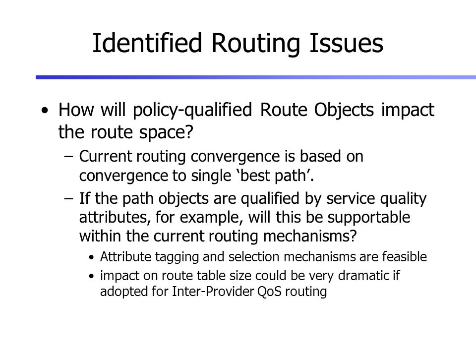 Identified Routing Issues How will policy-qualified Route Objects impact the route space.
