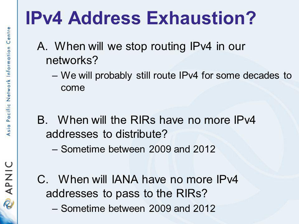 IPv4 Address Exhaustion. A. When will we stop routing IPv4 in our networks.