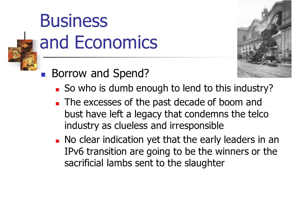 Business and Economics Borrow and Spend. So who is dumb enough to lend to this industry.