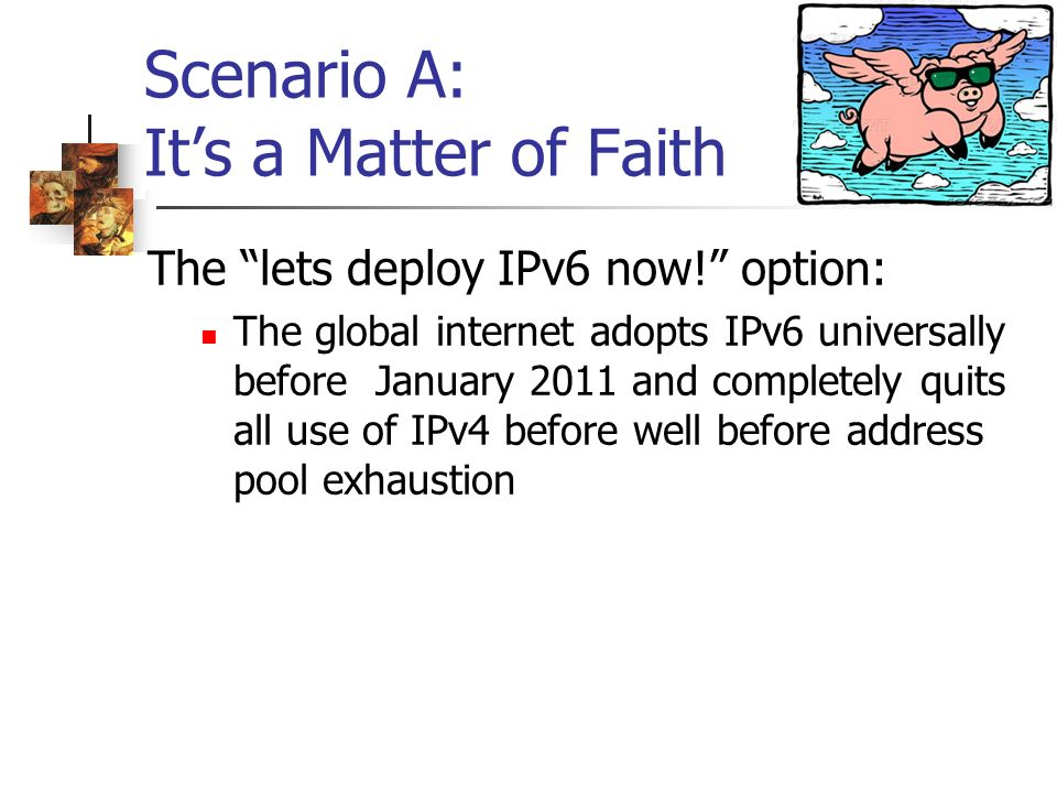 Scenario A: Its a Matter of Faith The lets deploy IPv6 now.