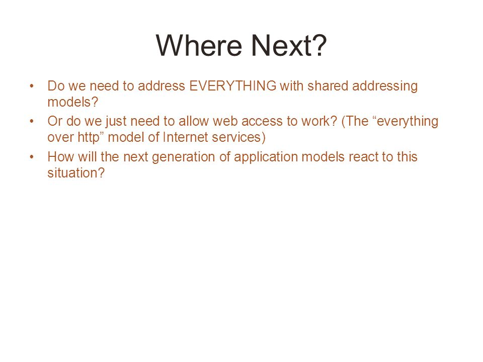 Where Next. Do we need to address EVERYTHING with shared addressing models.