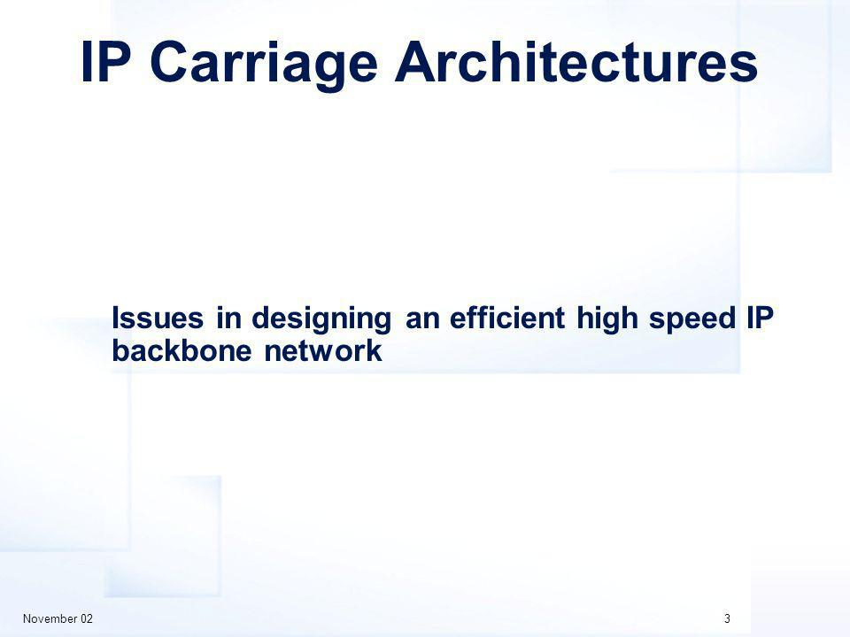 November 023 IP Carriage Architectures Issues in designing an efficient high speed IP backbone network