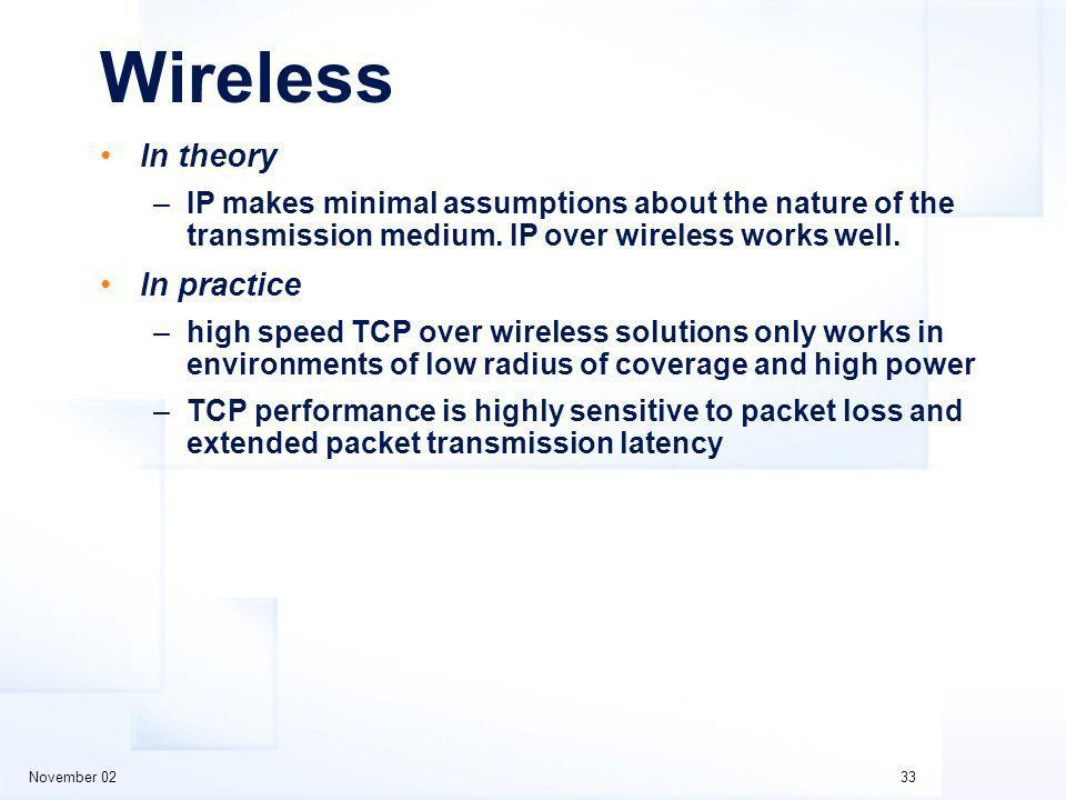 November 0233 Wireless In theory –IP makes minimal assumptions about the nature of the transmission medium.