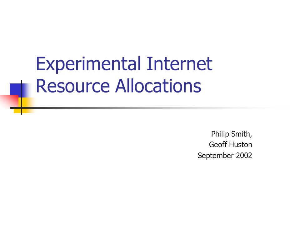 Experimental Internet Resource Allocations Philip Smith, Geoff Huston September 2002