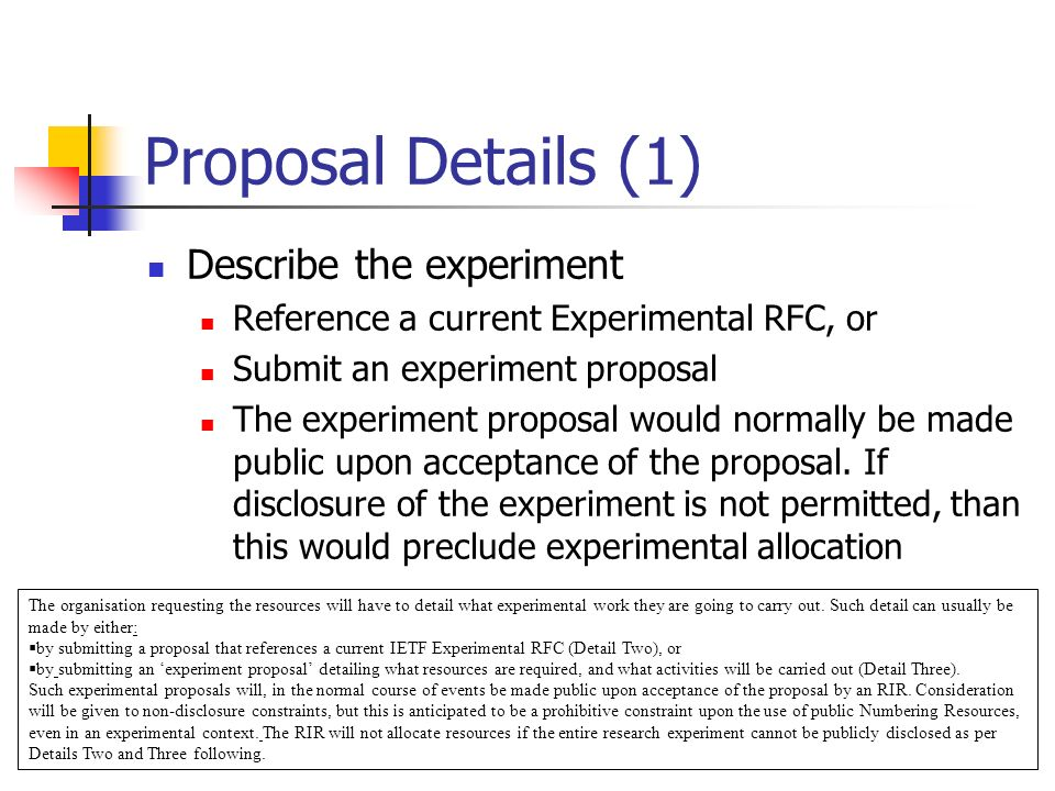 Proposal Details (1) Describe the experiment Reference a current Experimental RFC, or Submit an experiment proposal The experiment proposal would normally be made public upon acceptance of the proposal.