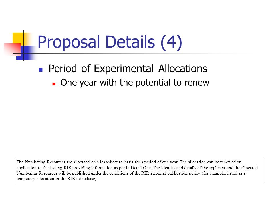 Proposal Details (4) Period of Experimental Allocations One year with the potential to renew The Numbering Resources are allocated on a lease/license basis for a period of one year.
