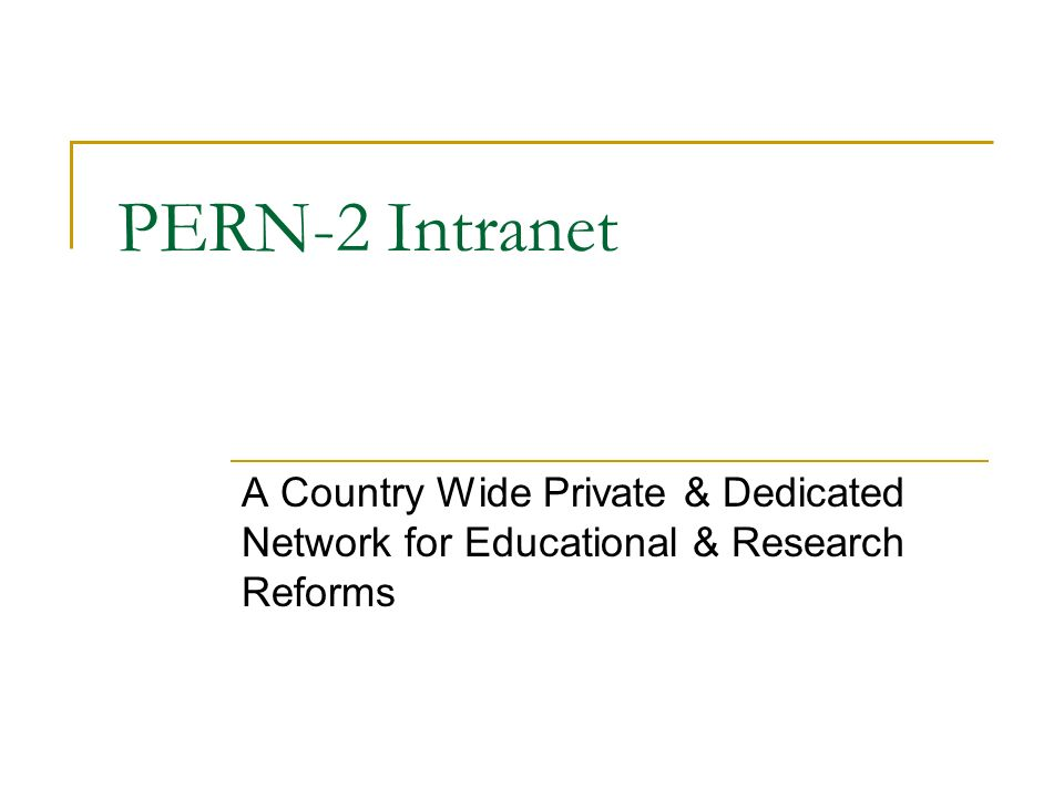 PERN-2 Intranet A Country Wide Private & Dedicated Network for Educational & Research Reforms
