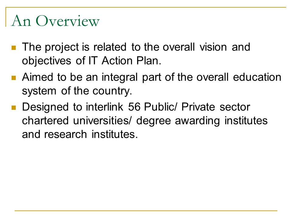 An Overview The project is related to the overall vision and objectives of IT Action Plan.