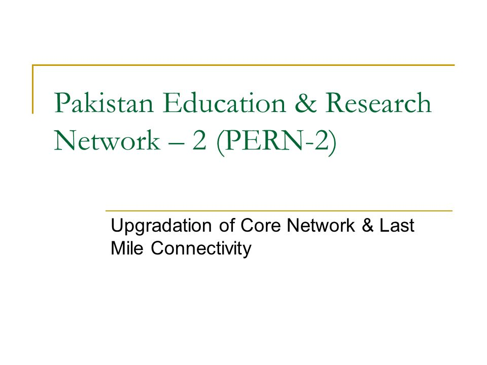 Pakistan Education & Research Network – 2 (PERN-2) Upgradation of Core Network & Last Mile Connectivity