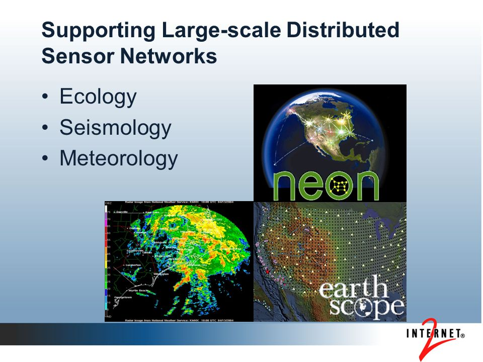 Supporting Large-scale Distributed Sensor Networks Ecology Seismology Meteorology
