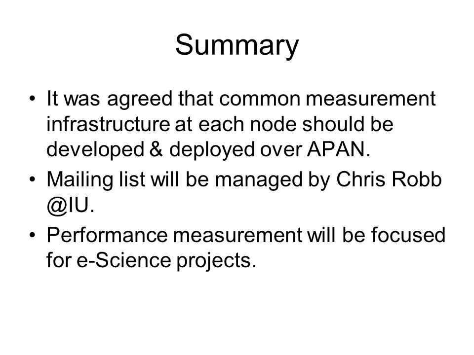 Summary It was agreed that common measurement infrastructure at each node should be developed & deployed over APAN.