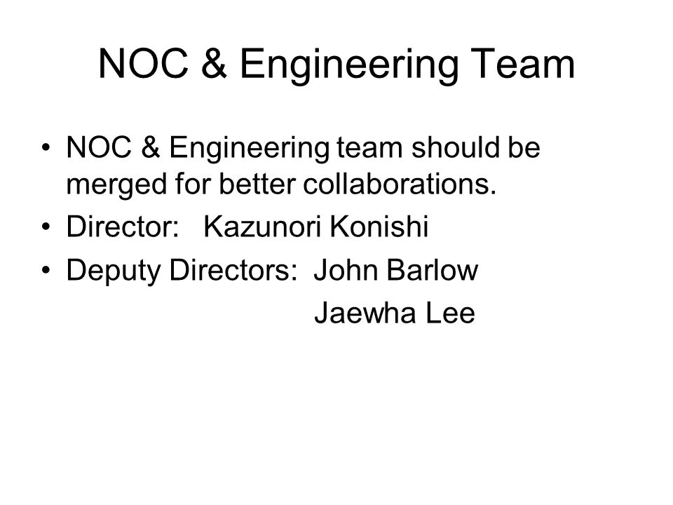 NOC & Engineering Team NOC & Engineering team should be merged for better collaborations.