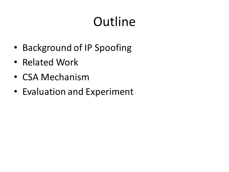 Outline Background of IP Spoofing Related Work CSA Mechanism Evaluation and Experiment