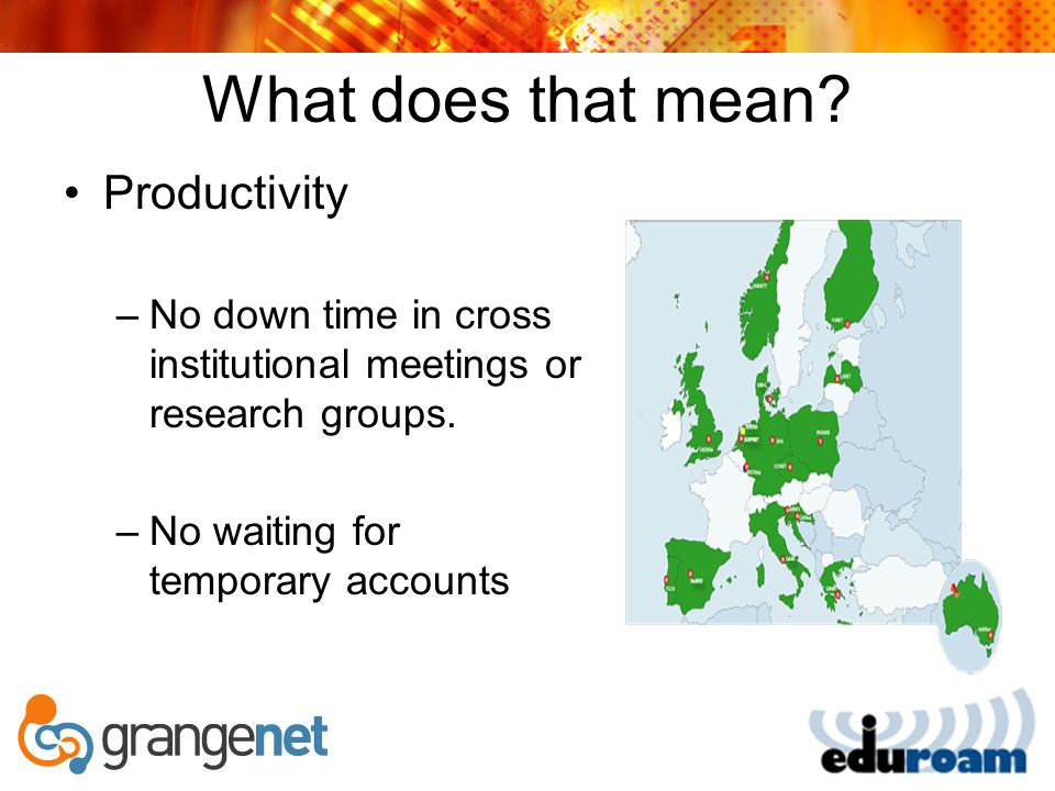 What does that mean. Productivity –No down time in cross institutional meetings or research groups.