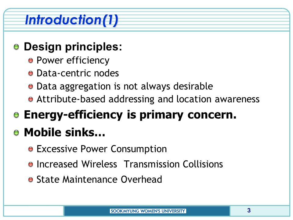 Introduction(1) Design principles: Power efficiency Data-centric nodes Data aggregation is not always desirable Attribute-based addressing and location awareness Energy-efficiency is primary concern.