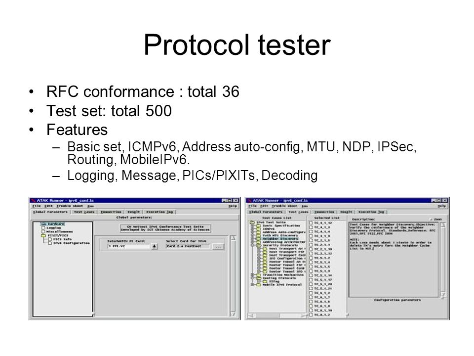 Protocol tester RFC conformance : total 36 Test set: total 500 Features –Basic set, ICMPv6, Address auto-config, MTU, NDP, IPSec, Routing, MobileIPv6.