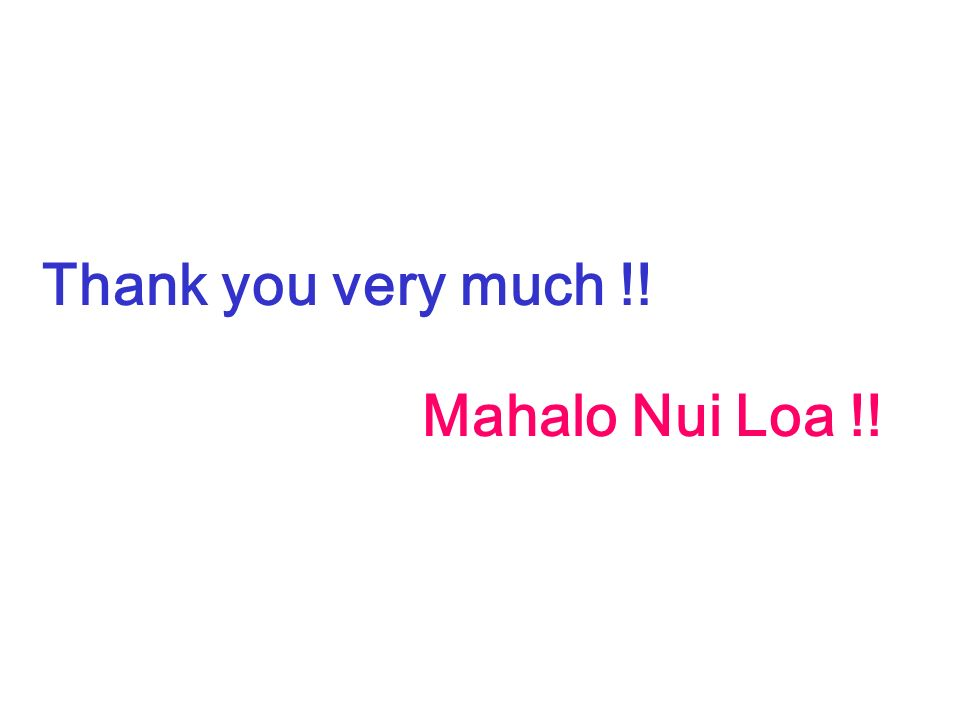 Thank you very much !! Mahalo Nui Loa !!