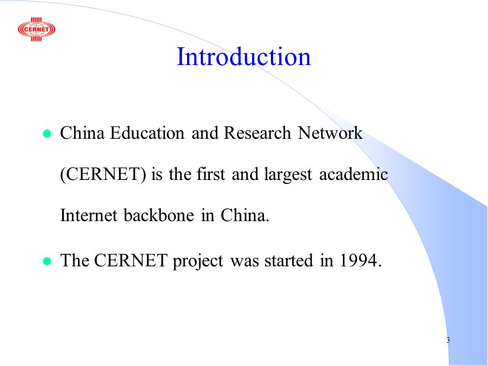 3 Introduction l China Education and Research Network (CERNET) is the first and largest academic Internet backbone in China.