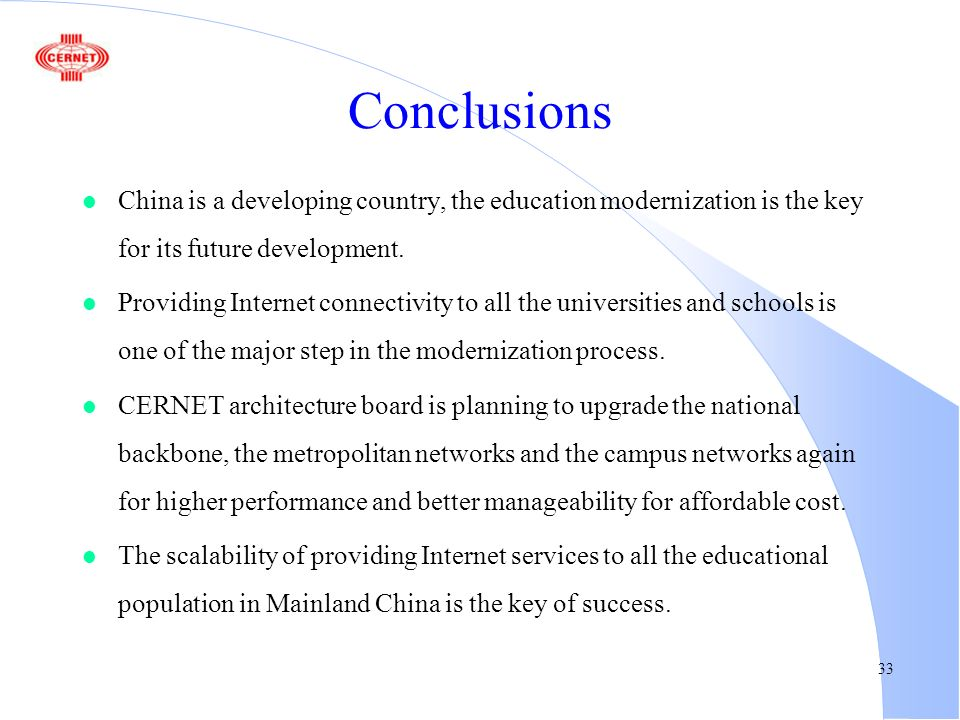 33 Conclusions l China is a developing country, the education modernization is the key for its future development.