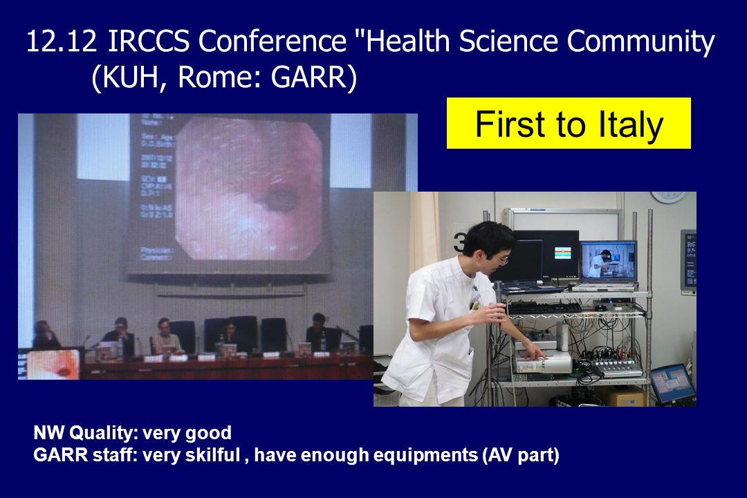 NW Quality: very good GARR staff: very skilful, have enough equipments (AV part) 12.12 IRCCS Conference Health Science Community (KUH, Rome: GARR) First to Italy