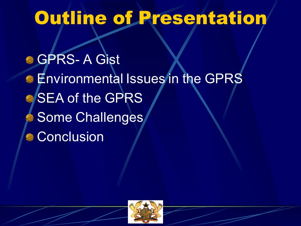 Outline of Presentation GPRS- A Gist Environmental Issues in the GPRS SEA of the GPRS Some Challenges Conclusion