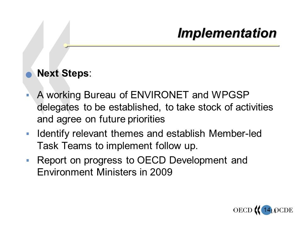 14 Implementation Next Steps: A working Bureau of ENVIRONET and WPGSP delegates to be established, to take stock of activities and agree on future priorities Identify relevant themes and establish Member-led Task Teams to implement follow up.