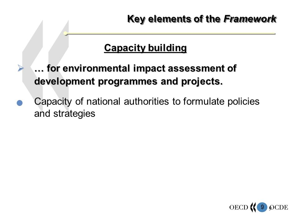 9 9 Key elements of the Framework Capacity building … for environmental impact assessment of development programmes and projects.