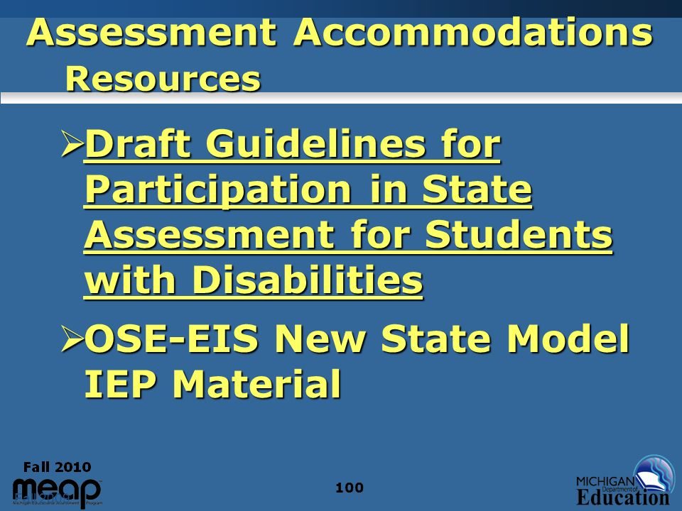 Fall 2009 100 Assessment Accommodations Resources Draft Guidelines for Participation in State Assessment for Students with Disabilities Draft Guidelines for Participation in State Assessment for Students with Disabilities OSE-EIS New State Model IEP Material OSE-EIS New State Model IEP Material
