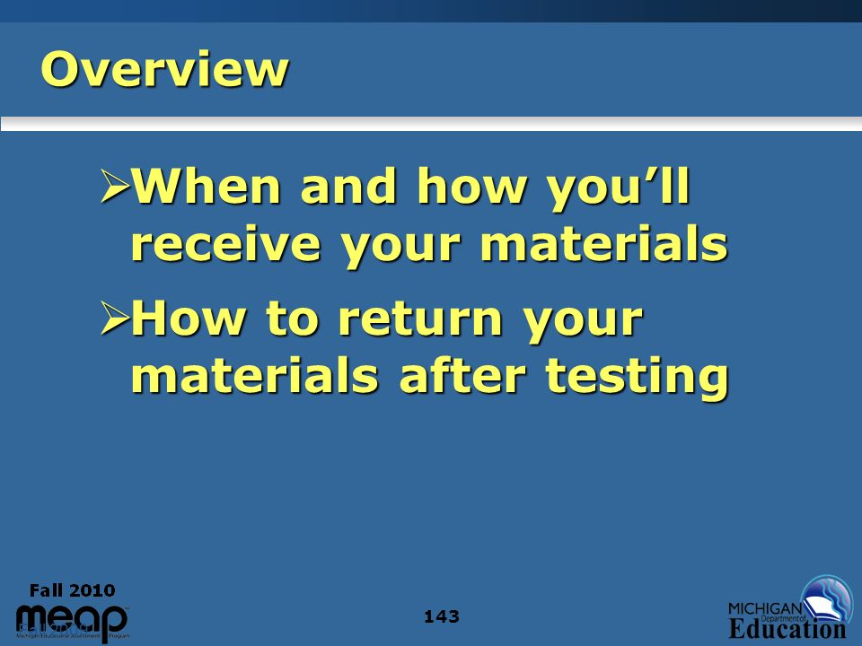 Fall 2009 143 Overview When and how youll receive your materials When and how youll receive your materials How to return your materials after testing How to return your materials after testing