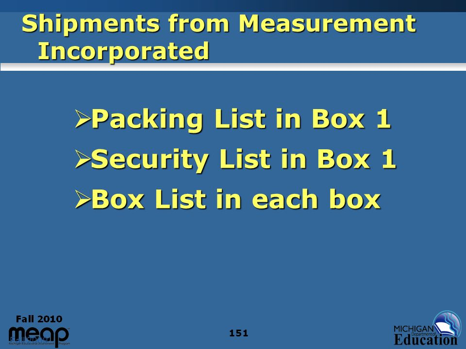 Fall 2009 151 Packing List in Box 1 Packing List in Box 1 Security List in Box 1 Security List in Box 1 Box List in each box Box List in each box Shipments from Measurement Incorporated