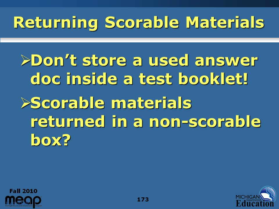 Fall 2009 173 Returning Scorable Materials Dont store a used answer doc inside a test booklet.