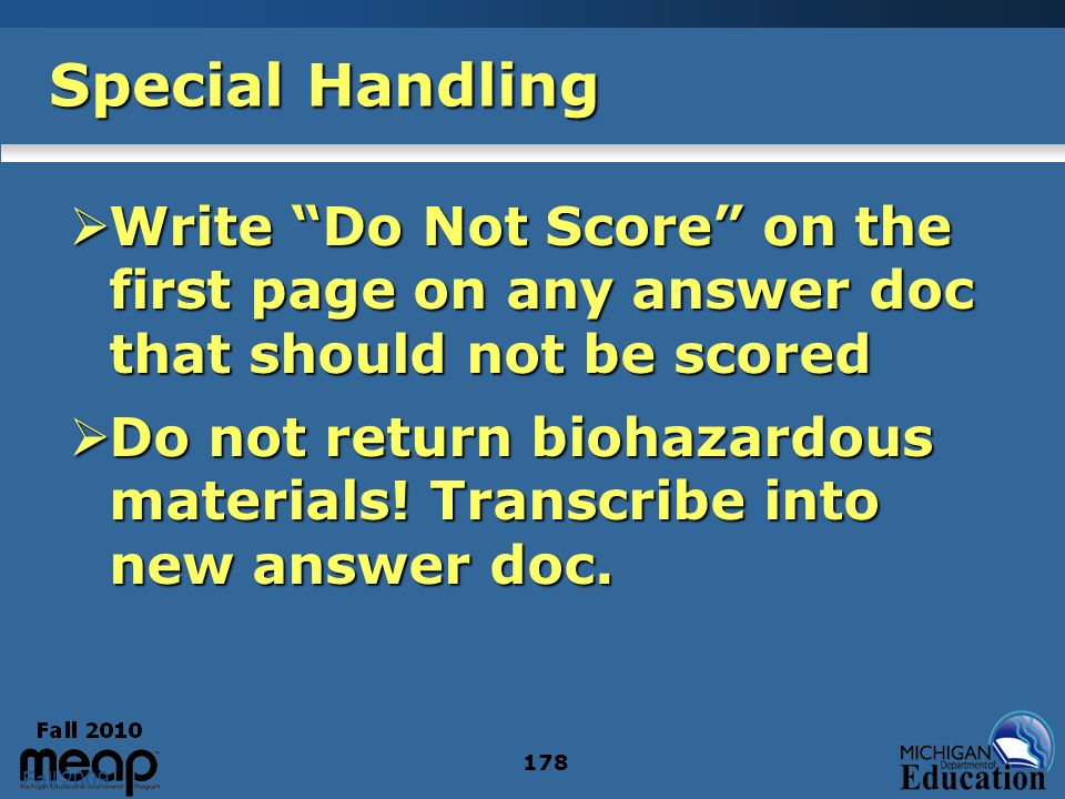 Fall 2009 178 Special Handling Write Do Not Score on the first page on any answer doc that should not be scored Write Do Not Score on the first page on any answer doc that should not be scored Do not return biohazardous materials.