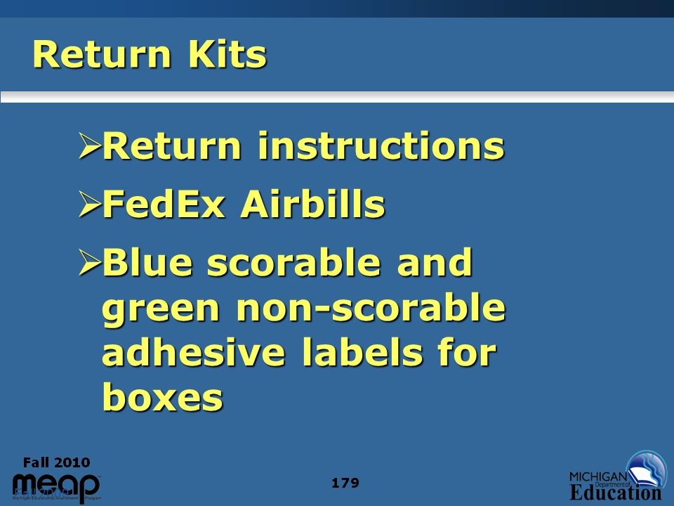 Fall 2009 179 Return Kits Return instructions Return instructions FedEx Airbills FedEx Airbills Blue scorable and green non-scorable adhesive labels for boxes Blue scorable and green non-scorable adhesive labels for boxes