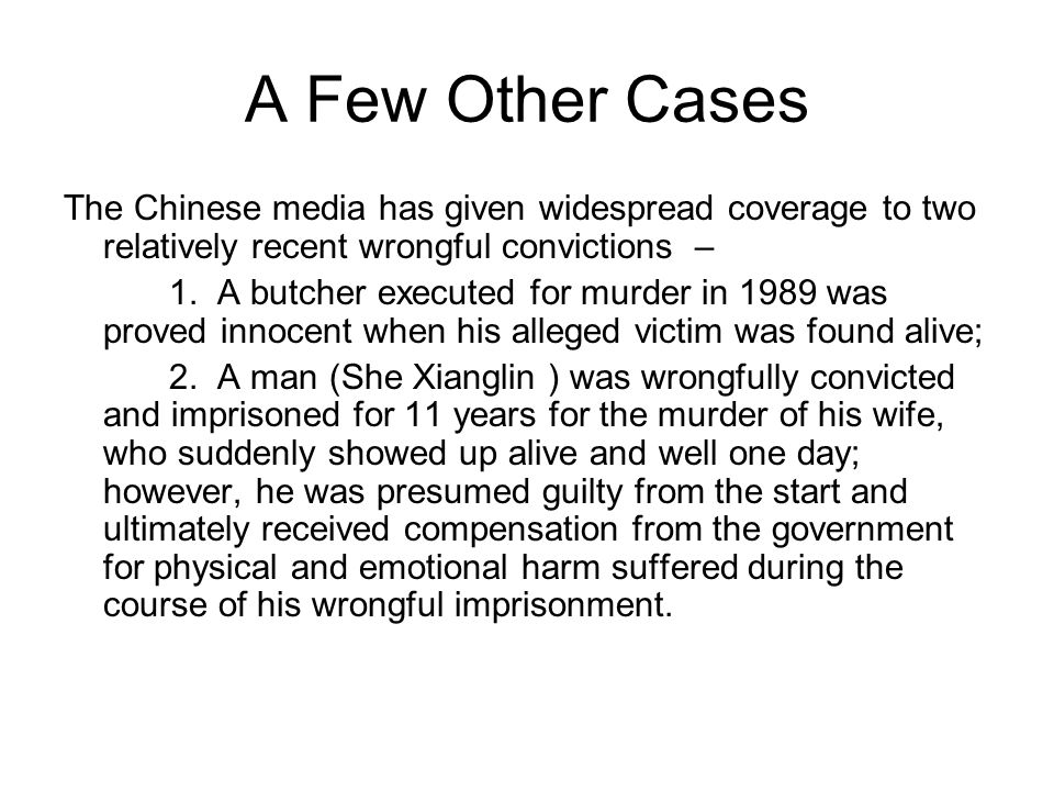 A Few Other Cases The Chinese media has given widespread coverage to two relatively recent wrongful convictions – 1.