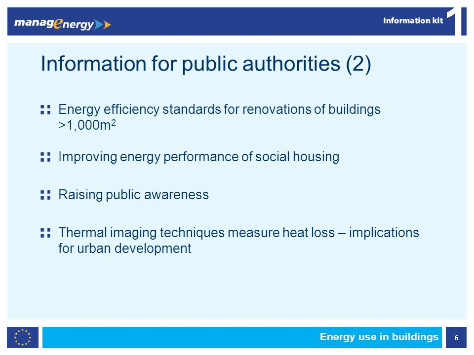6 1 Energy use in buildings Energy efficiency standards for renovations of buildings >1,000m 2 Improving energy performance of social housing Raising public awareness Thermal imaging techniques measure heat loss – implications for urban development Information for public authorities (2)