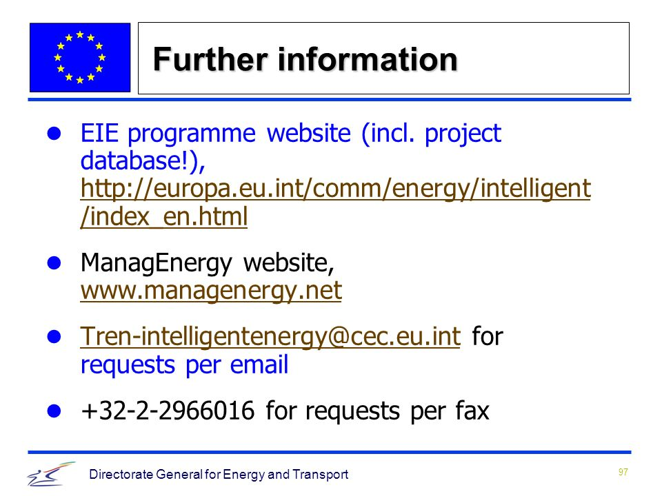 97 Directorate General for Energy and Transport Further information EIE programme website (incl.