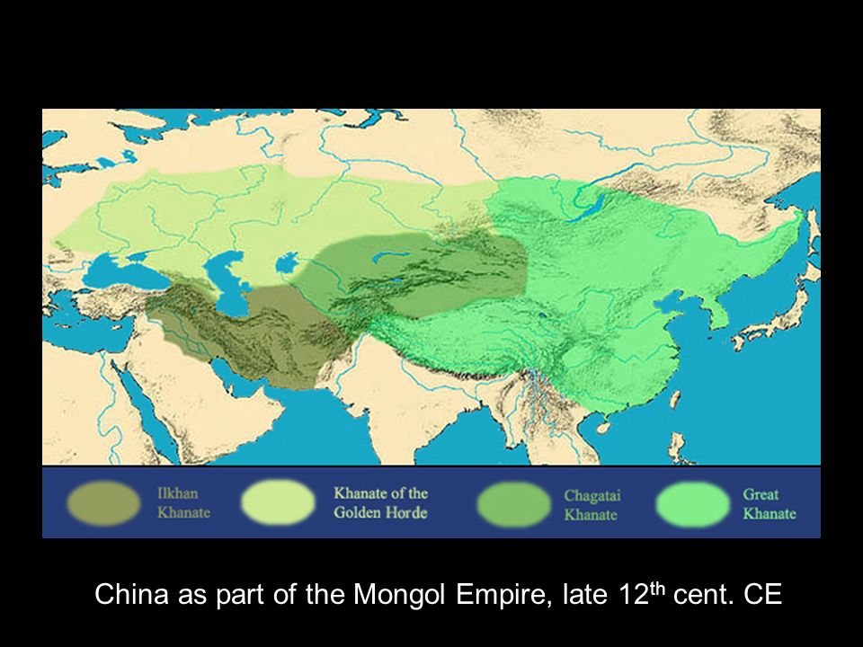 China as part of the Mongol Empire, late 12 th cent. CE